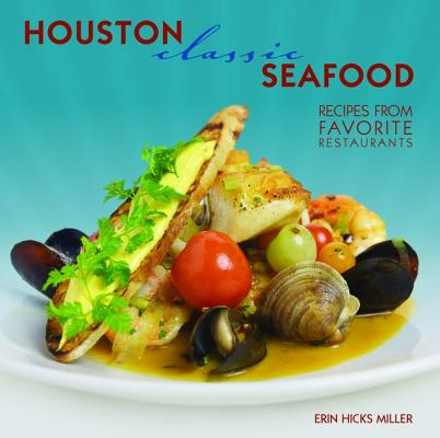 Houston Classic Seafood By Miller, Erin Hicks